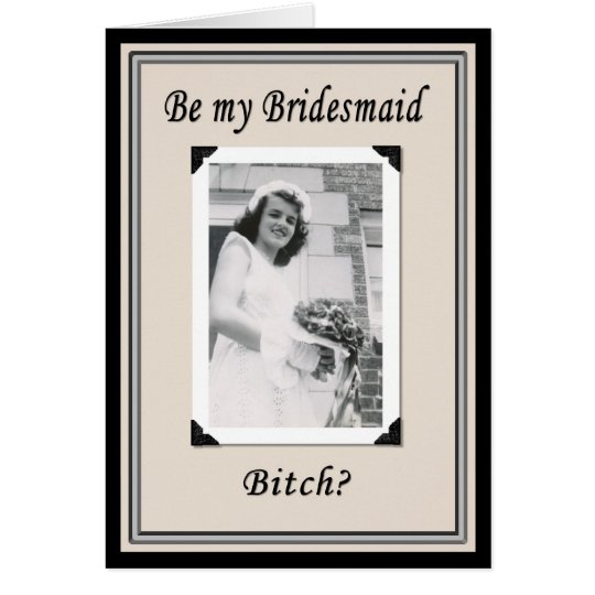Be my Bridesmaid Bitch? Card