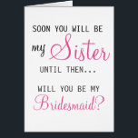 """Be My Bridesmaid - Future Sister-in-law Card<br><div class=""""desc"""">Start off your relationship with your new sister in style by inviting her to be part of your big day with this card!</div>"""