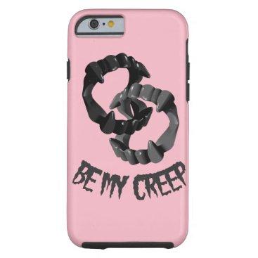 Halloween Themed Be My Creep Tough iPhone 6 Case
