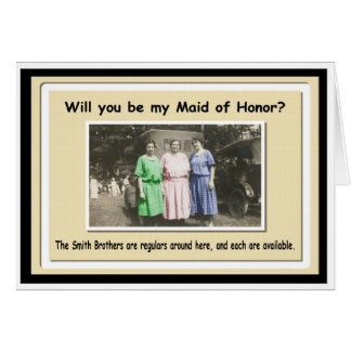Be my Maid of Honor? - FUNNY Card