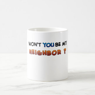 Be MY Neighbor Coffee Mug