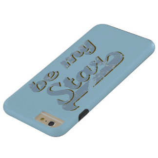 Be my Star Tough iPhone 6 Plus Case