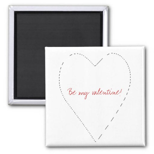 Be my valentine! 2 inch square magnet