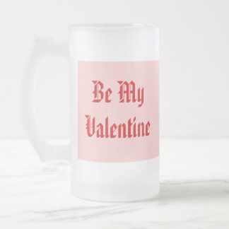 Be My Valentine. Valentine's Day. Red and Pink. 16 Oz Frosted Glass Beer Mug
