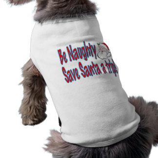 be naughty save Santa a trip Pet T Shirt