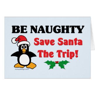 Be Naughty! Save Santa The Trip! Card
