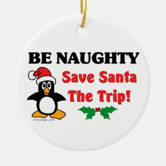 Be Naughty! Save Santa The Trip! Ceramic Ornament