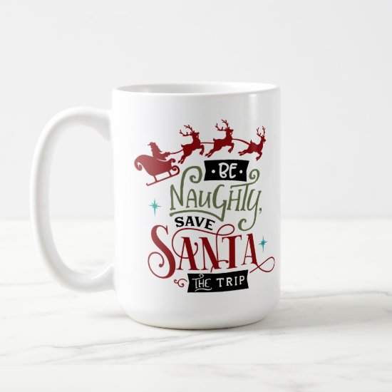 Be Naughty Save Santa The Trip Funny Christmas Coffee Mug