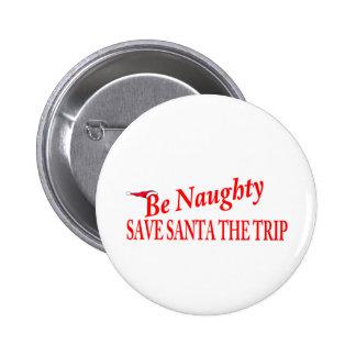 Be Naughty Save Santa The Trip Pinback Button