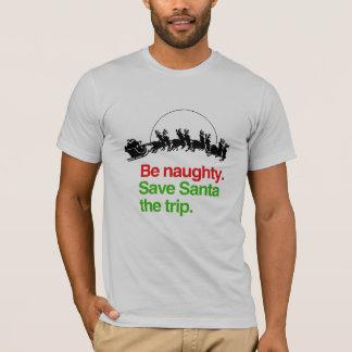 BE NAUGHTY SAVE SANTA THE TRIP -.png T-Shirt