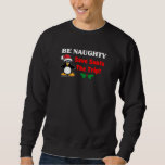 Be Naughty! Save Santa The Trip! Pullover Sweatshirt