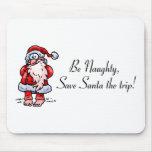 Be Naughty Save Santa The Trip Santa Mouse Pad
