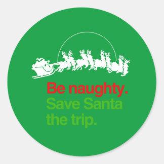 BE NAUGHTY SAVE SANTA THE TRIP ROUND STICKER