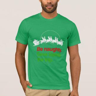 BE NAUGHTY SAVE SANTA THE TRIP T-Shirt