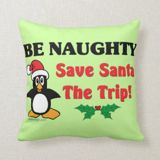 Be Naughty! Save Santa The Trip! Throw Pillow