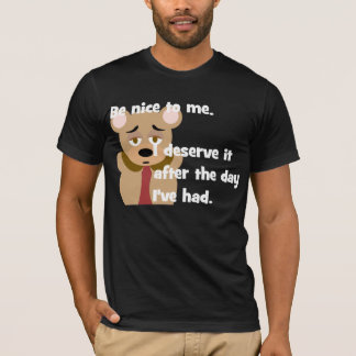 Be Nice Day I've Had T-Shirt