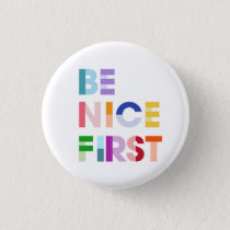 Be Nice First Inspirational Button