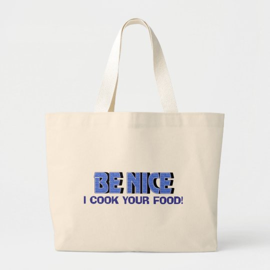 Be Nice I Cook Your Food Large Tote Bag