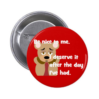 Be Nice I Deserve It Button