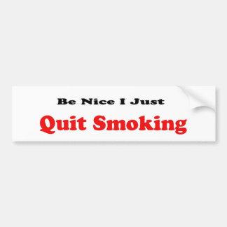 Be Nice I Just Quit Smoking Car Bumper Sticker