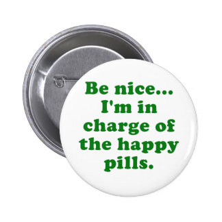 Be Nice Im in Charge of the Happy Pills Button
