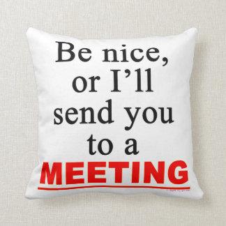 Be Nice Meeting Office Humor Saying Throw Pillow