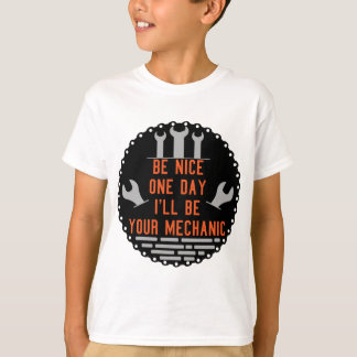 Be nice one day i ll be your mechanic T-Shirt