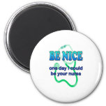 Be Nice - One Day I Might Be Your Nurse 2 Inch Round Magnet