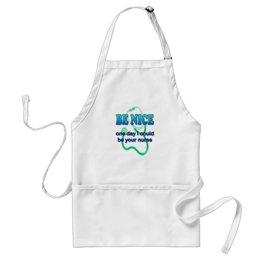 Be Nice - One Day I Might Be Your Nurse Adult Apron