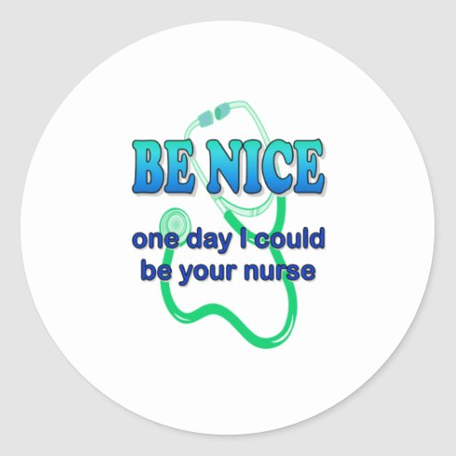 Be Nice - One Day I Might Be Your Nurse Classic Round Sticker