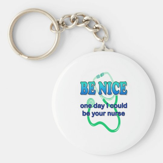 Be Nice - One Day I Might Be Your Nurse Keychain