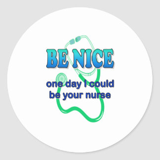 Be Nice - One Day I Might Be Your Nurse Stickers