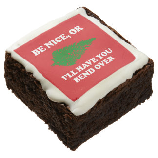 Be nice or bend over chocolate brownie