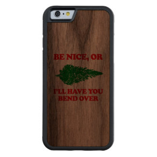 Be nice or bend over - Holiday Humor Carved® Walnut iPhone 6 Bumper