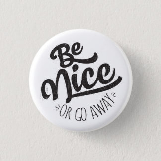 Be Nice or Go Away Funny Quote Button