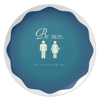 BE NICE OR I WILL STAB YOU (Decorative plate)