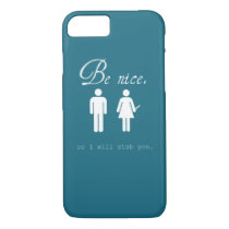 Be nice or I will stab you. iPhone 8/7 Case