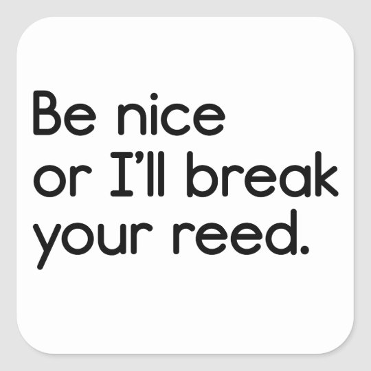 Be Nice, or I'll Break Your Reed Square Sticker