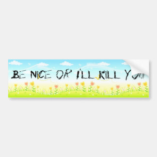 Be Nice or I'll Kill You (the coexist fantasy) Car Bumper Sticker