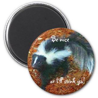 Be nice or I'll stink ya!-magnet Magnet