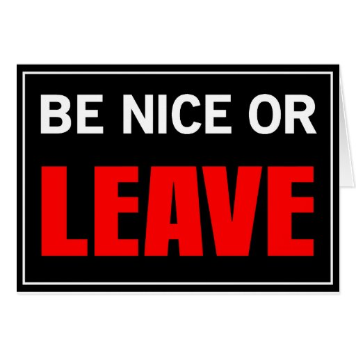 BE NICE OR LEAVE CARD