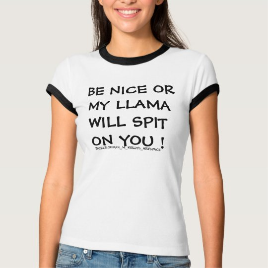 BE NICE OR MY LLAMA WILL SPIT ON YOU ! T-Shirt