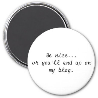 Be Nice...Or you'll end up on my blog magnet Fridge Magnet