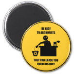 Be Nice to Archivists Refrigerator Magnet