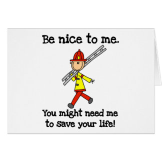 Be Nice to Firefighters Card