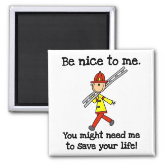 Be Nice to Firefighters Refrigerator Magnet