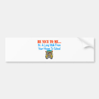 Be nice to me... bumper sticker