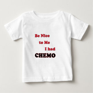 Be Nice to Me.  I had Chemo Baby T-Shirt