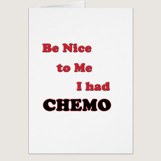 Be Nice to Me.  I had Chemo Card