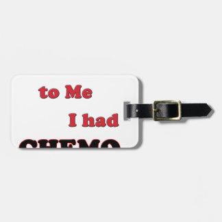 Be Nice to Me.  I had Chemo Bag Tags
